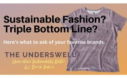 Sustainable Fashion? Triple Bottom Line? Here's what to ask of your favorite brands.