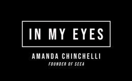 In My Eyes: Amanda Chinchelli, Founder of Seea