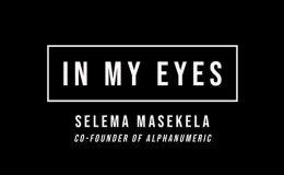 In My Eyes: Selema Masekela, Co-Founder of Alphanumeric